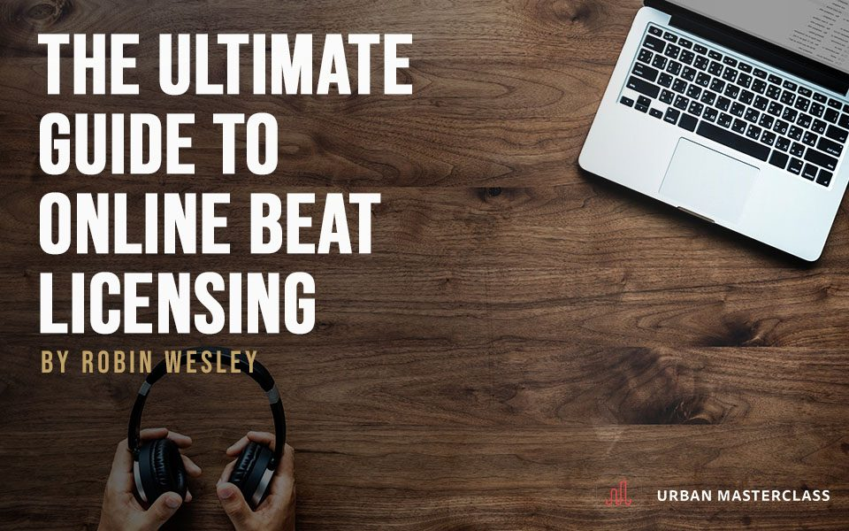 The Ultimate Guide to Online Beat Licensing | Robin Wesley